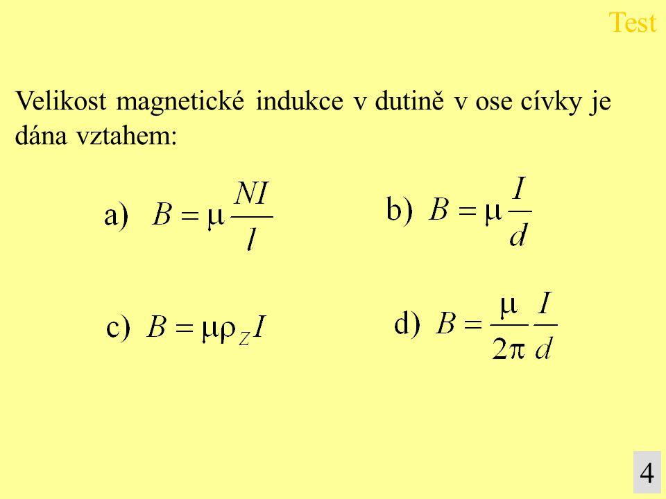 Velikost magnetické indukce v dutině v ose cívky je dána vztahem: Test 4