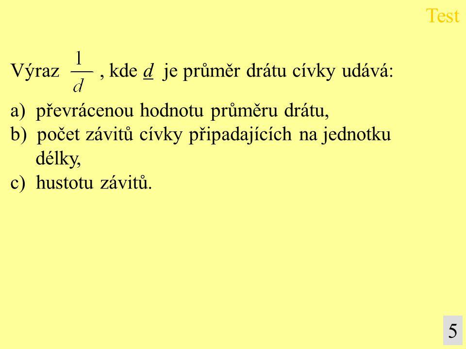 Výraz, kde d je průměr drátu cívky udává: a) převrácenou hodnotu průměru drátu, b) počet závitů cívky připadajících na jednotku délky, c) hustotu závitů.