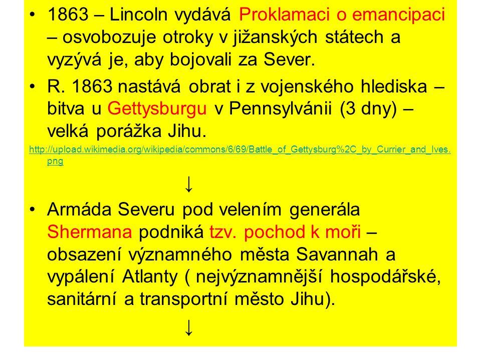 1863 – Lincoln vydává Proklamaci o emancipaci – osvobozuje otroky v jižanských státech a vyzývá je, aby bojovali za Sever. R. 1863 nastává obrat i z v