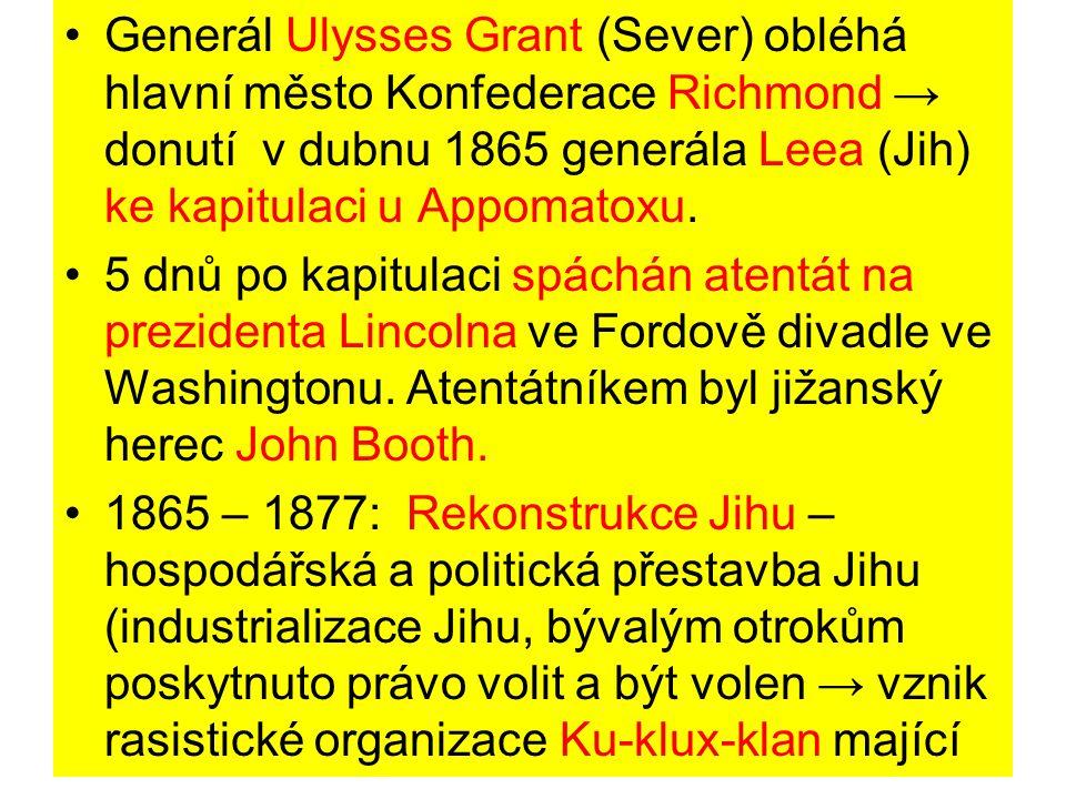 Generál Ulysses Grant (Sever) obléhá hlavní město Konfederace Richmond → donutí v dubnu 1865 generála Leea (Jih) ke kapitulaci u Appomatoxu. 5 dnů po