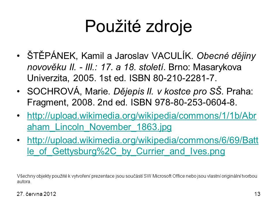 27. června 201213 Použité zdroje ŠTĚPÁNEK, Kamil a Jaroslav VACULÍK. Obecné dějiny novověku II. - III.: 17. a 18. století. Brno: Masarykova Univerzita