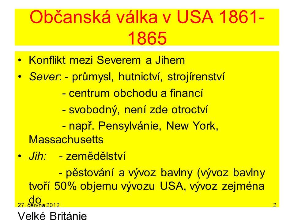 Občanská válka v USA 1861- 1865 Konflikt mezi Severem a Jihem Sever: - průmysl, hutnictví, strojírenství - centrum obchodu a financí - svobodný, není