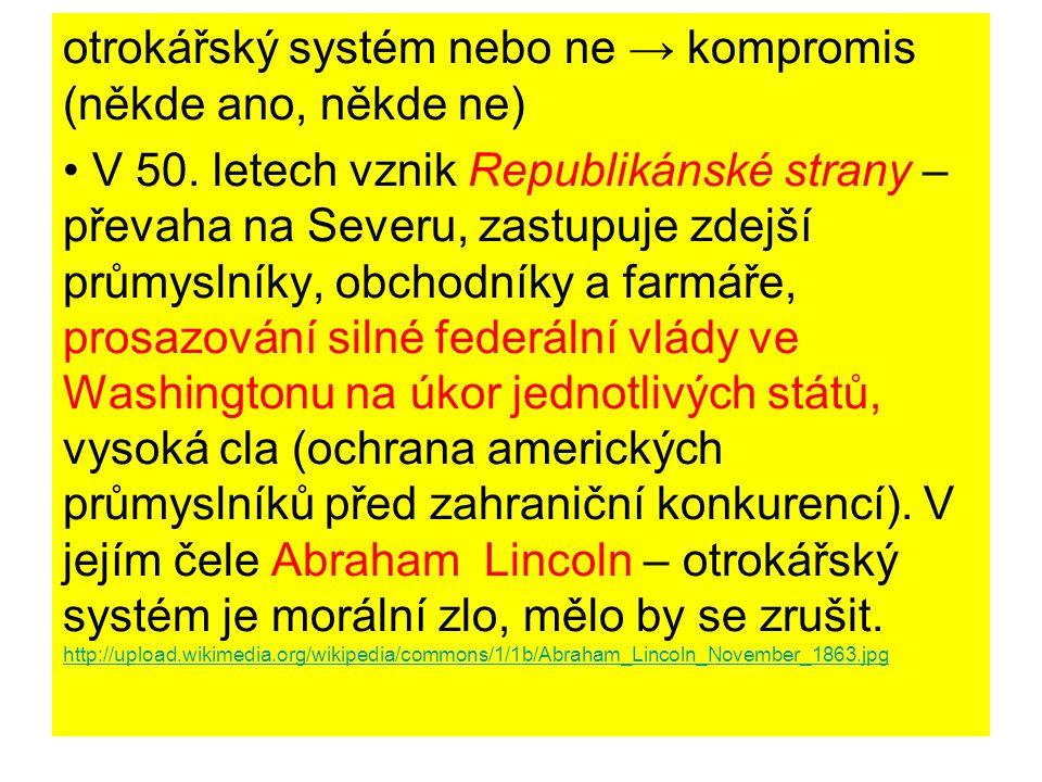 otrokářský systém nebo ne → kompromis (někde ano, někde ne) V 50. letech vznik Republikánské strany – převaha na Severu, zastupuje zdejší průmyslníky,