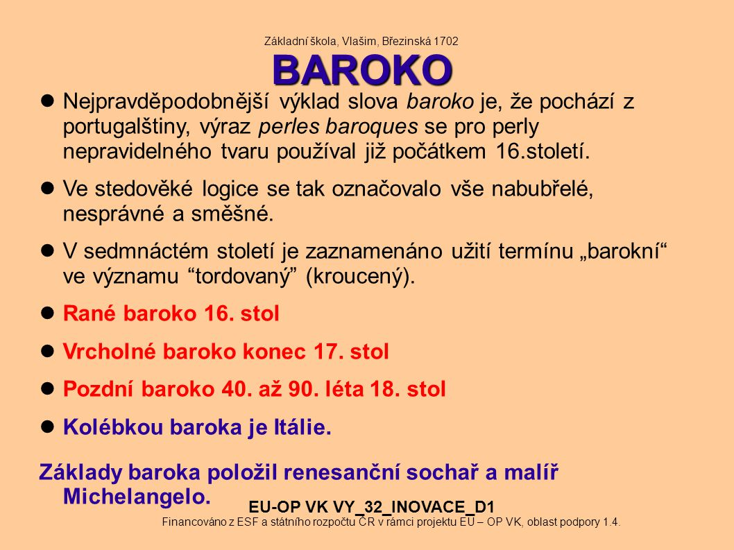BAROKO Základní škola, Vlašim, Březinská 1702 BAROKO Nejpravděpodobnější výklad slova baroko je, že pochází z portugalštiny, výraz perles baroques se
