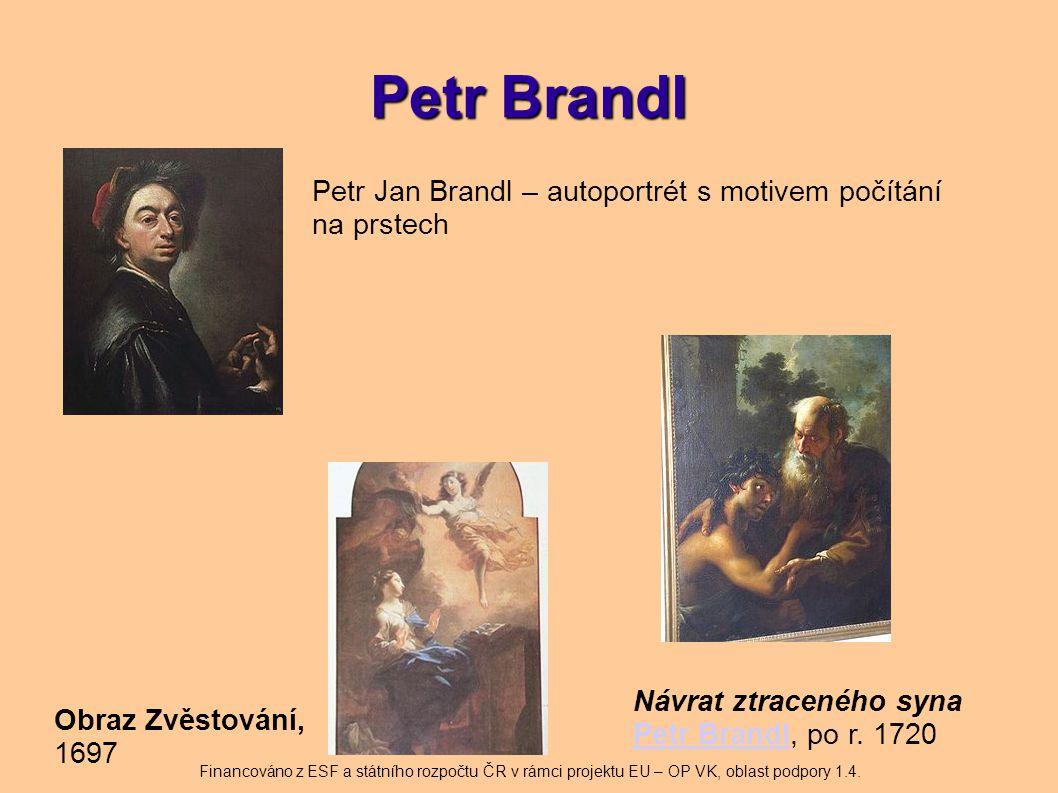 Petr Brandl Petr Jan Brandl – autoportrét s motivem počítání na prstech Obraz Zvěstování, 1697 Návrat ztraceného syna Petr Brandl, po r. 1720 Petr Bra