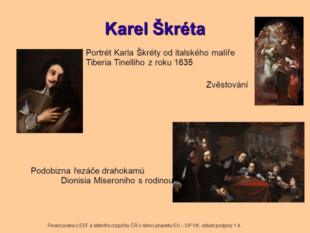 Karel Škréta Portrét Karla Škréty od italského malíře Tiberia Tinelliho z roku 1635 Podobizna řezáče drahokamů Dionisia Miseroniho s rodinou Zvěstován