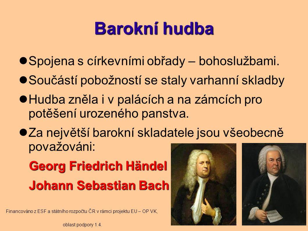 Barokní hudba Spojena s církevními obřady – bohoslužbami. Součástí pobožností se staly varhanní skladby Hudba zněla i v palácích a na zámcích pro potě