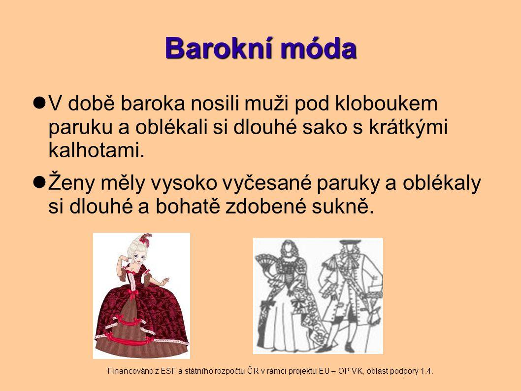 Barokní móda V době baroka nosili muži pod kloboukem paruku a oblékali si dlouhé sako s krátkými kalhotami. Ženy měly vysoko vyčesané paruky a oblékal