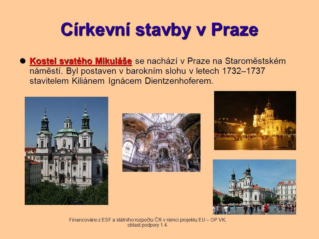 Církevní stavby v Praze Kostel svatého Mikuláše Kostel svatého Mikuláše se nachází v Praze na Staroměstském náměstí. Byl postaven v barokním slohu v l