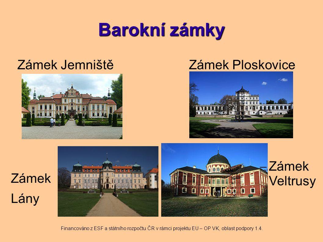 Barokní zámky Zámek Jemniště Zámek Ploskovice  Zámek Veltrusy Financováno z ESF a státního rozpočtu ČR v rámci projektu EU – OP VK, oblast podpory 1.