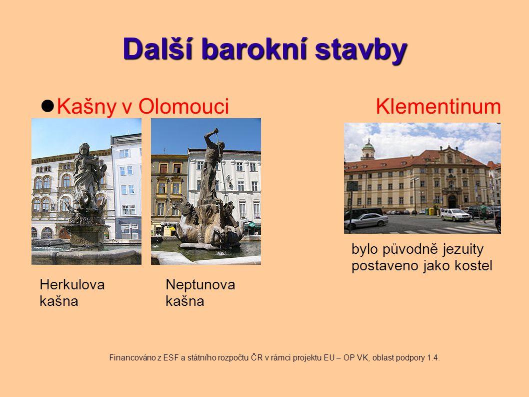 Další barokní stavby Kašny v OlomouciKlementinum Neptunova kašna Herkulova kašna bylo původně jezuity postaveno jako kostel Financováno z ESF a státní