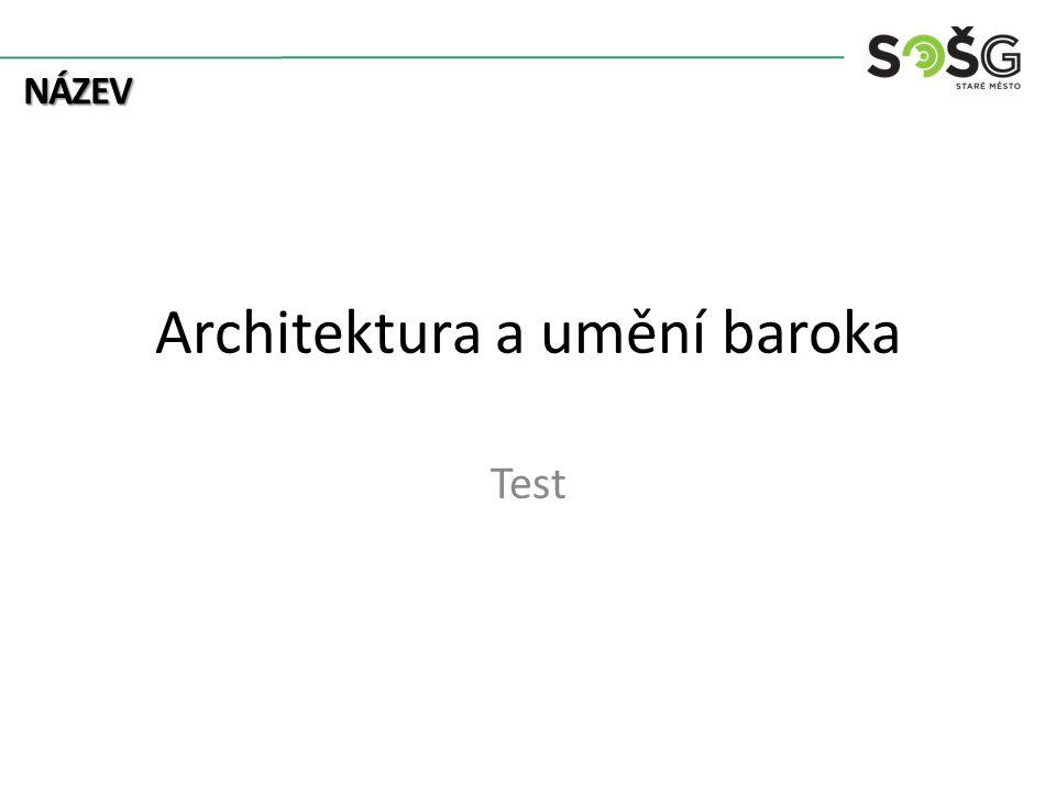 NÁZEV Architektura a umění baroka Test