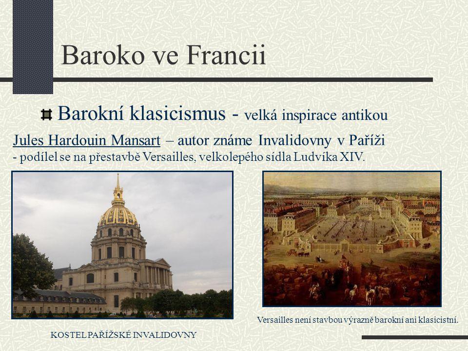 Baroko ve Francii Barokní klasicismus - velká inspirace antikou Jules Hardouin Mansart – autor známe Invalidovny v Paříži - podílel se na přestavbě Ve