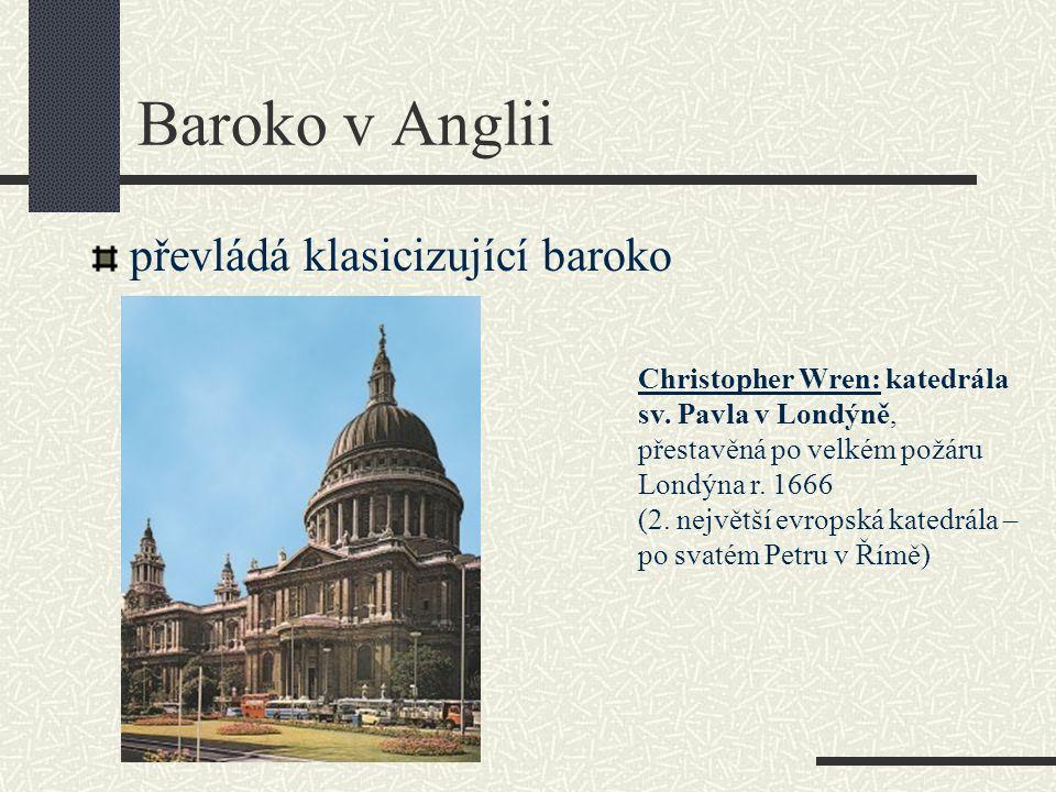 Baroko v Anglii převládá klasicizující baroko Christopher Wren: katedrála sv. Pavla v Londýně, přestavěná po velkém požáru Londýna r. 1666 (2. největš