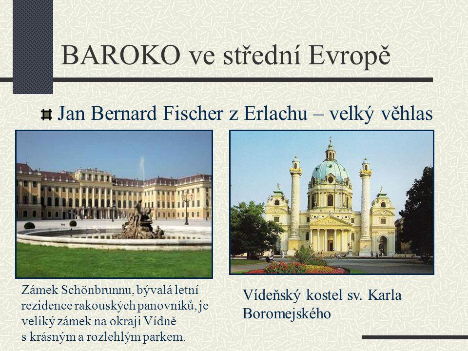 BAROKO ve střední Evropě Jan Bernard Fischer z Erlachu – velký věhlas Zámek Schönbrunnu, bývalá letní rezidence rakouských panovníků, je veliký zámek