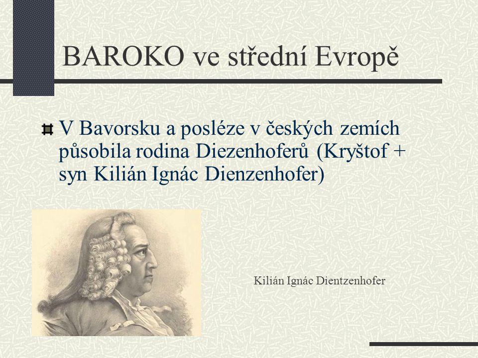 V Bavorsku a posléze v českých zemích působila rodina Diezenhoferů (Kryštof + syn Kilián Ignác Dienzenhofer) BAROKO ve střední Evropě Kilián Ignác Die