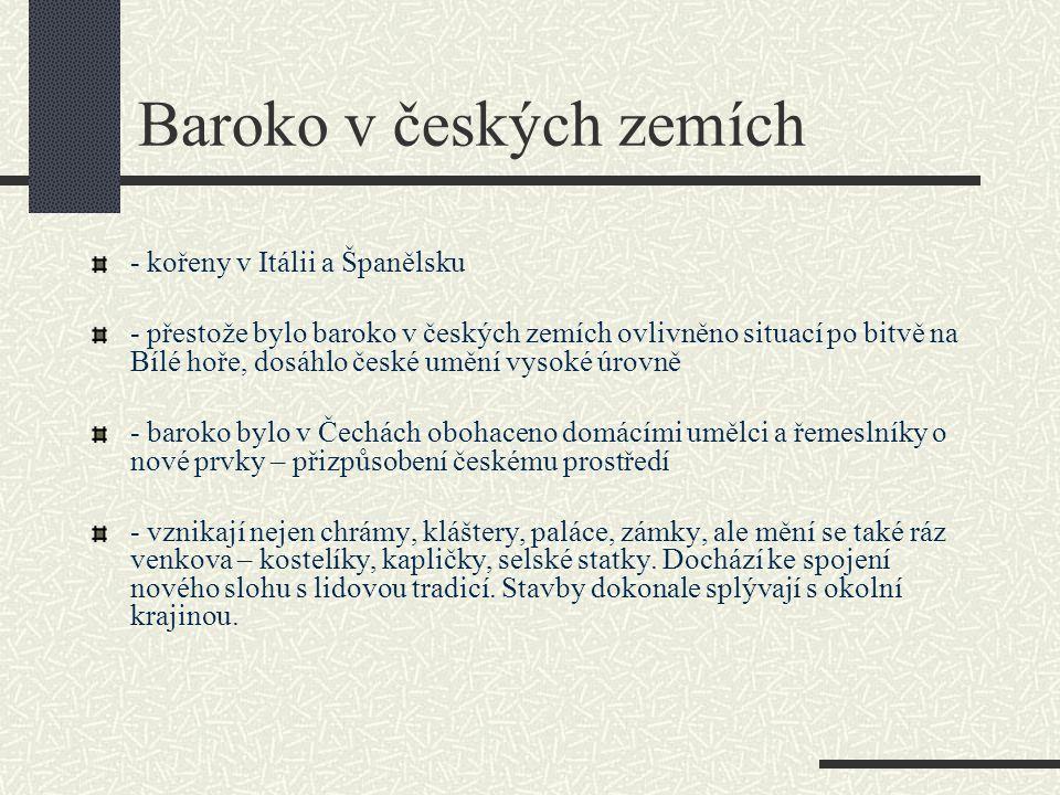 Baroko v českých zemích - kořeny v Itálii a Španělsku - přestože bylo baroko v českých zemích ovlivněno situací po bitvě na Bílé hoře, dosáhlo české u