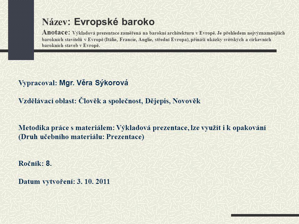Název : Evropské baroko Anotace: Výkladová prezentace zaměřená na barokní architekturu v Evropě. Je přehledem nejvýznamnějších barokních stavitelů v E