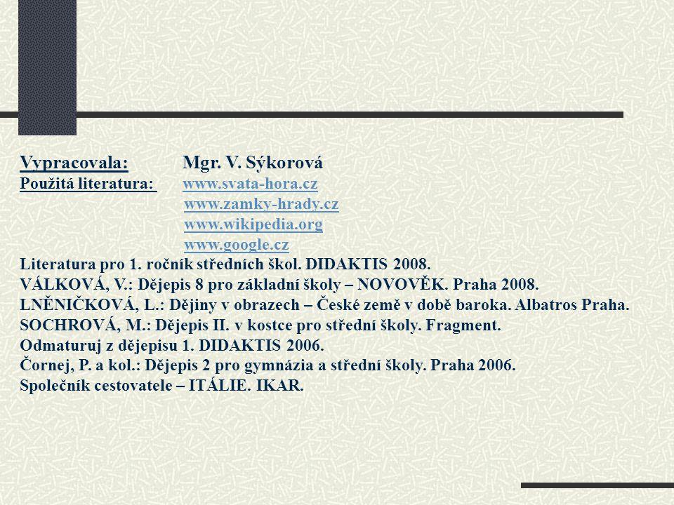 Vypracovala: Mgr. V. Sýkorová Použitá literatura: www.svata-hora.czwww.svata-hora.cz www.zamky-hrady.cz www.wikipedia.org www.google.cz Literatura pro