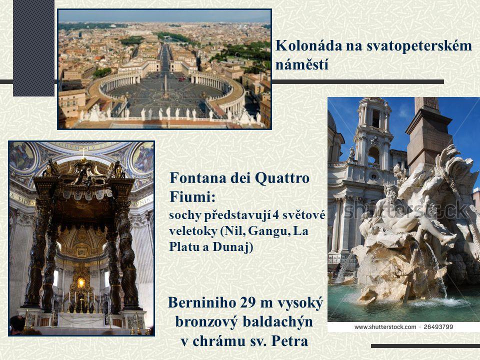 Kolonáda na svatopeterském náměstí Berniniho 29 m vysoký bronzový baldachýn v chrámu sv. Petra Fontana dei Quattro Fiumi: sochy představují 4 světové