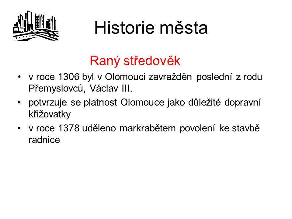 Historie města Raný středověk v roce 1306 byl v Olomouci zavražděn poslední z rodu Přemyslovců, Václav III.