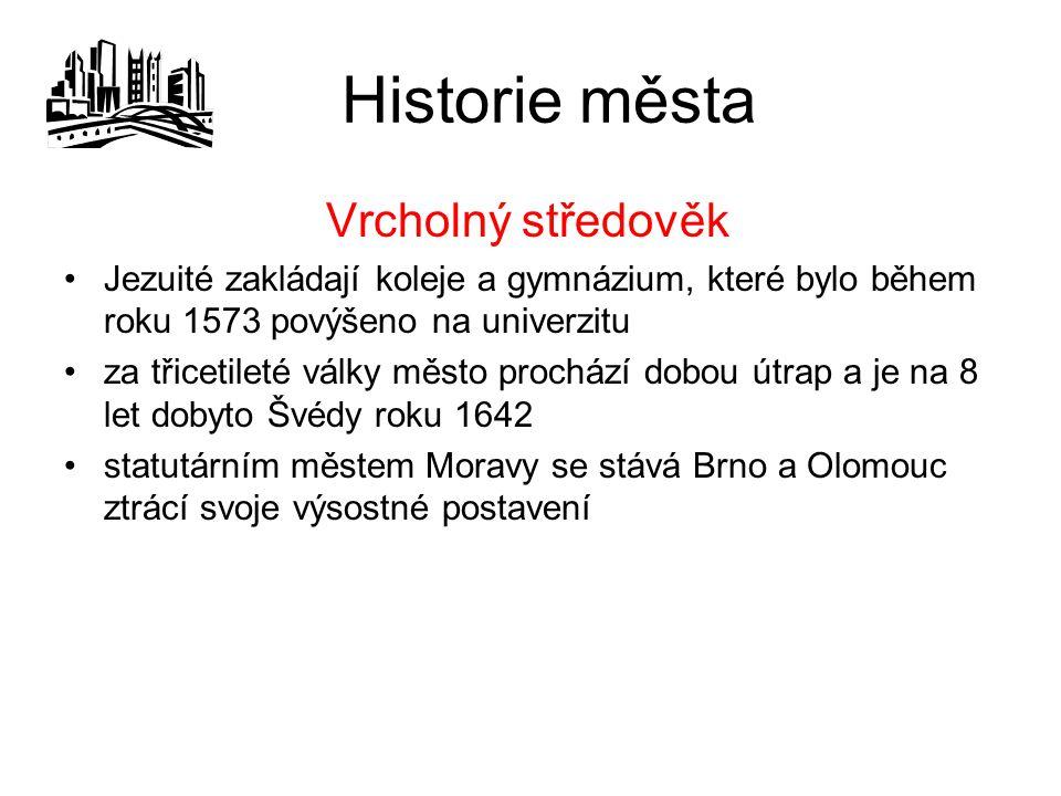 Historie města Vrcholný středověk Jezuité zakládají koleje a gymnázium, které bylo během roku 1573 povýšeno na univerzitu za třicetileté války město prochází dobou útrap a je na 8 let dobyto Švédy roku 1642 statutárním městem Moravy se stává Brno a Olomouc ztrácí svoje výsostné postavení