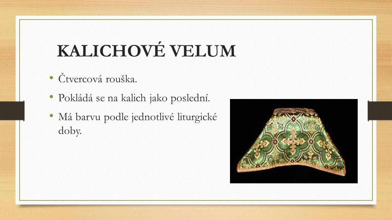 KALICHOVÉ VELUM Čtvercová rouška. Pokládá se na kalich jako poslední. Má barvu podle jednotlivé liturgické doby.