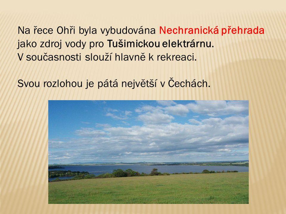 Na řece Ohři byla vybudována Nechranická přehrada jako zdroj vody pro Tušimickou elektrárnu. V současnosti slouží hlavně k rekreaci. Svou rozlohou je