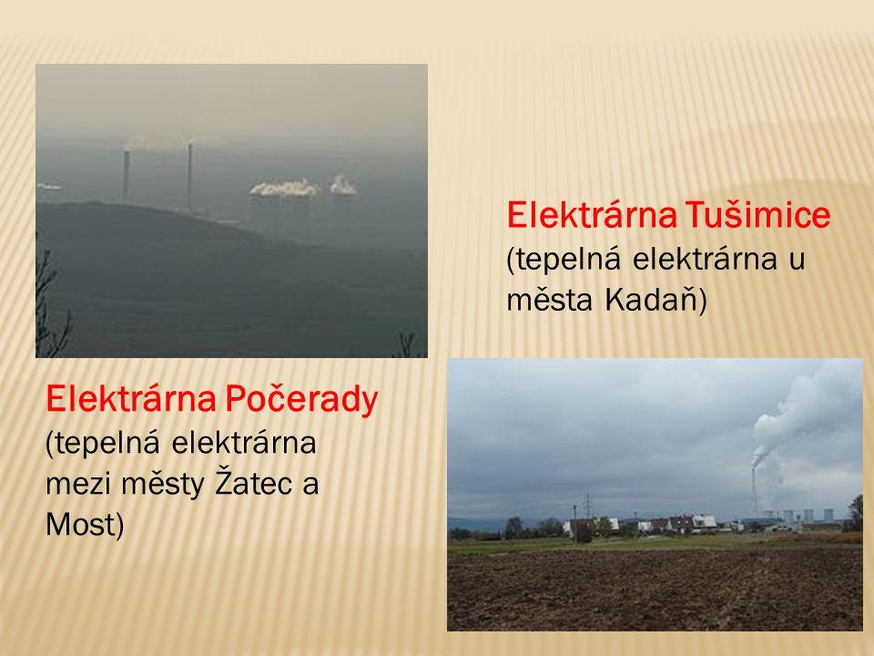 Elektrárna Počerady (tepelná elektrárna mezi městy Žatec a Most) Elektrárna Tušimice (tepelná elektrárna u města Kadaň)