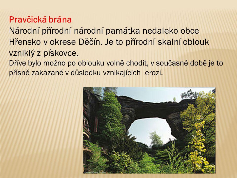 Pravčická brána Národní přírodní národní památka nedaleko obce Hřensko v okrese Děčín. Je to přírodní skalní oblouk vzniklý z pískovce. Dříve bylo mož