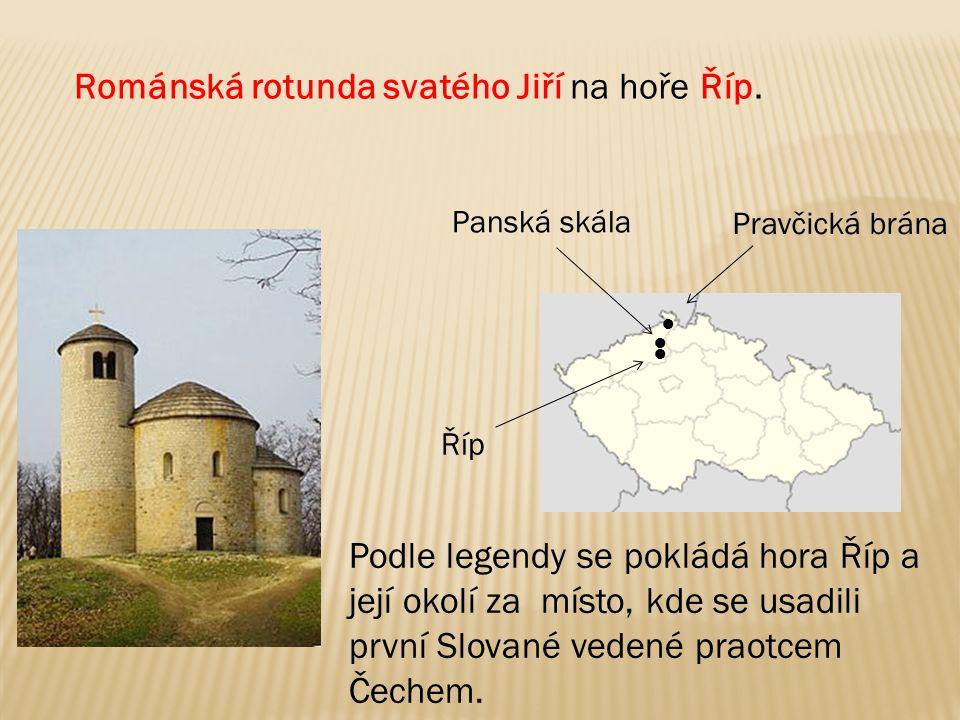 Románská rotunda svatého Jiří na hoře Říp. Říp Panská skála ● ● ● Pravčická brána Podle legendy se pokládá hora Říp a její okolí za místo, kde se usad