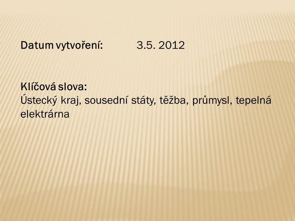 Datum vytvoření: 3.5. 2012 Klíčová slova: Ústecký kraj, sousední státy, těžba, průmysl, tepelná elektrárna