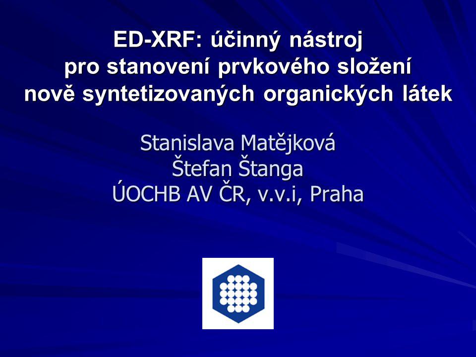 ED-XRF: účinný nástroj pro stanovení prvkového složení nově syntetizovaných organických látek Stanislava Matějková Štefan Štanga ÚOCHB AV ČR, v.v.i, P