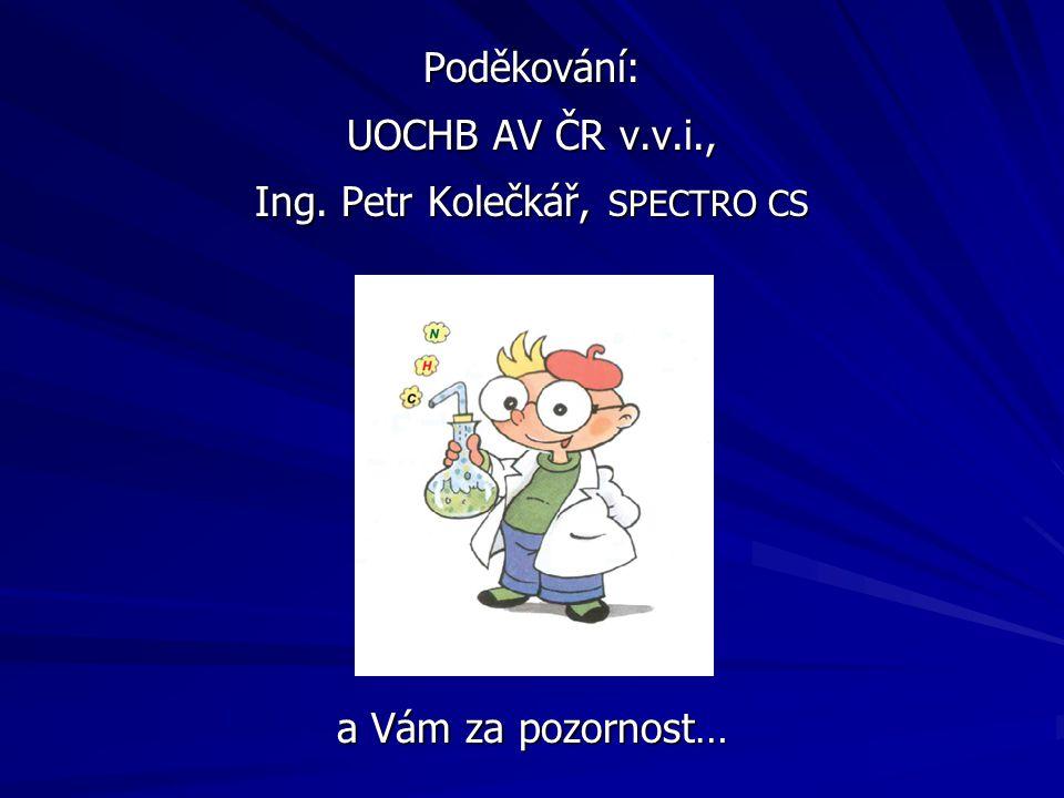 Poděkování: UOCHB AV ČR v.v.i., Ing. Petr Kolečkář, SPECTRO CS a Vám za pozornost…