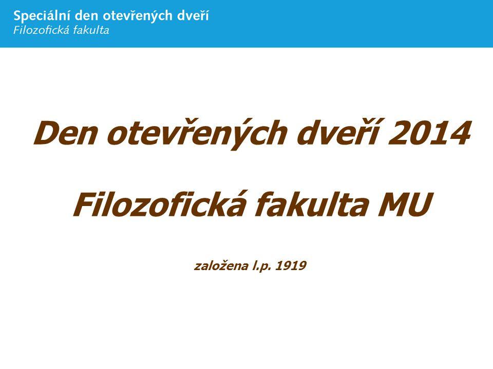Den otevřených dveří 2014 Filozofická fakulta MU založena l.p. 1919