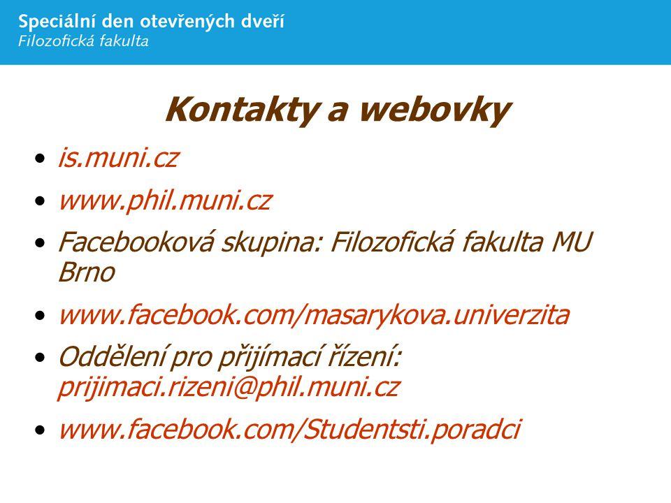 Kontakty a webovky is.muni.cz www.phil.muni.cz Facebooková skupina: Filozofická fakulta MU Brno www.facebook.com/masarykova.univerzita Oddělení pro přijímací řízení: prijimaci.rizeni@phil.muni.cz www.facebook.com/Studentsti.poradci