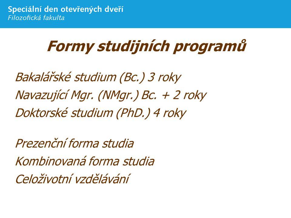 Formy studijních programů Bakalářské studium (Bc.) 3 roky Navazující Mgr.