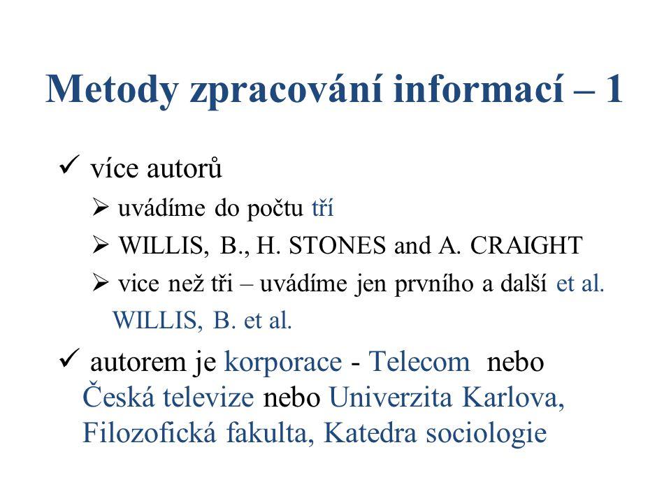 Metody zpracování informací – 1 více autorů  uvádíme do počtu tří  WILLIS, B., H. STONES and A. CRAIGHT  vice než tři – uvádíme jen prvního a další