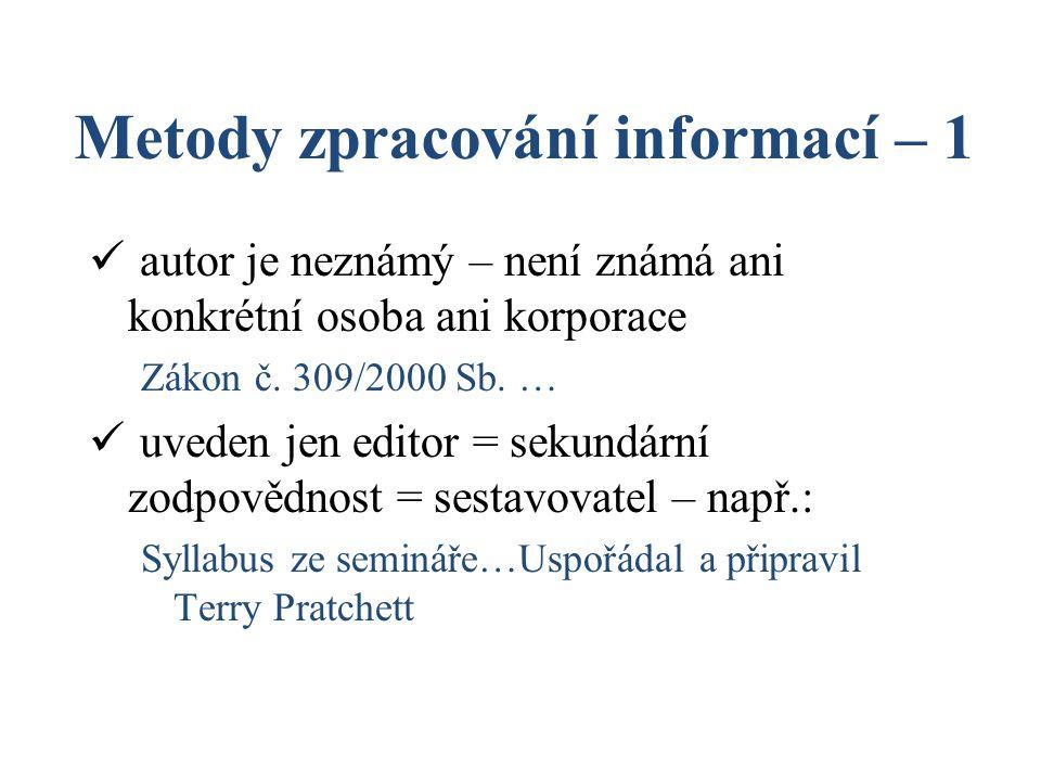 Metody zpracování informací – 1 autor je neznámý – není známá ani konkrétní osoba ani korporace Zákon č. 309/2000 Sb. … uveden jen editor = sekundární