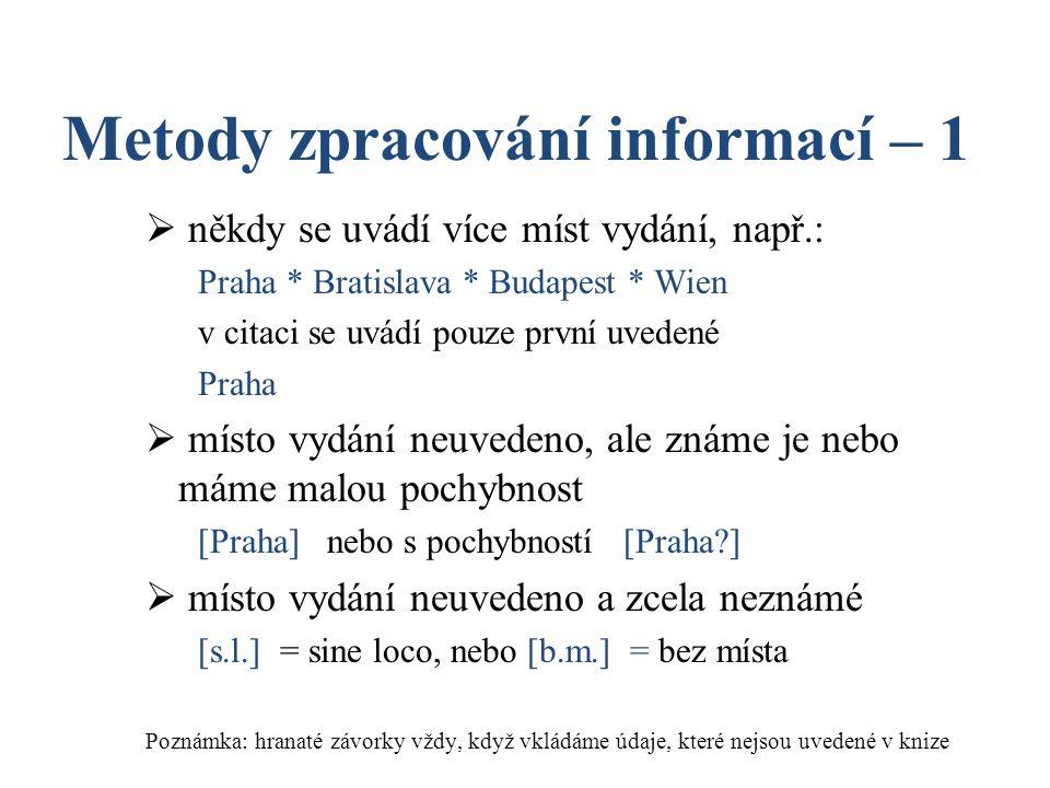 Metody zpracování informací – 1  někdy se uvádí více míst vydání, např.: Praha * Bratislava * Budapest * Wien v citaci se uvádí pouze první uvedené P