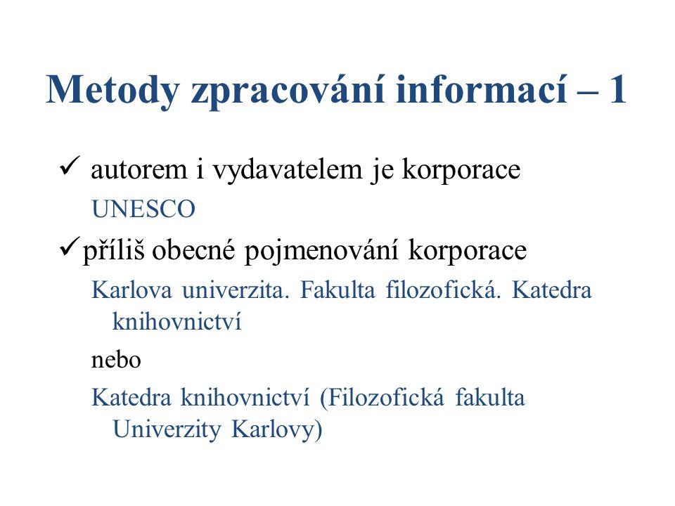 Metody zpracování informací – 1 autorem i vydavatelem je korporace UNESCO příliš obecné pojmenování korporace Karlova univerzita. Fakulta filozofická.