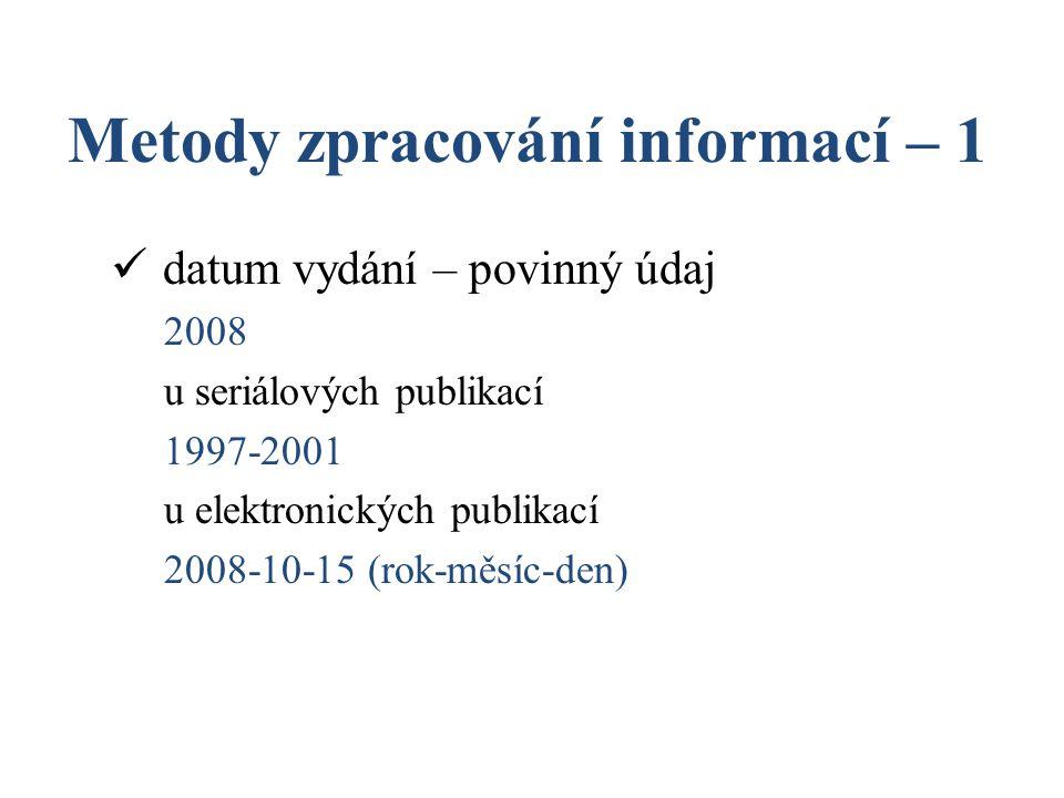Metody zpracování informací – 1 datum vydání – povinný údaj 2008 u seriálových publikací 1997-2001 u elektronických publikací 2008-10-15 (rok-měsíc-de