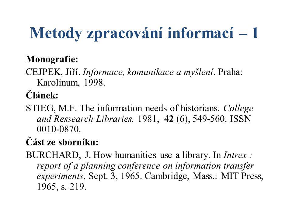 Metody zpracování informací – 1 Monografie: CEJPEK, Jiří. Informace, komunikace a myšlení. Praha: Karolinum, 1998. Článek: STIEG, M.F. The information