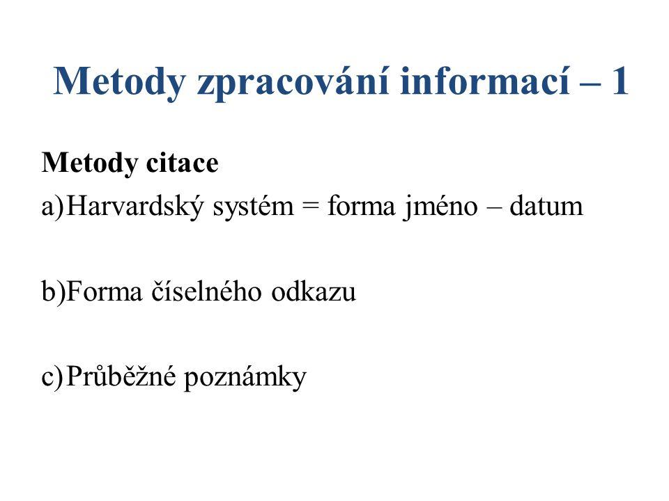Metody zpracování informací – 1 Metody citace a)Harvardský systém = forma jméno – datum b)Forma číselného odkazu c)Průběžné poznámky
