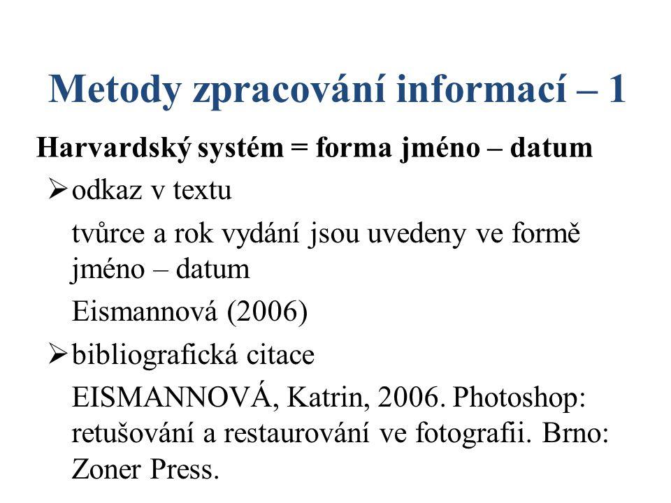 Metody zpracování informací – 1 Harvardský systém = forma jméno – datum  odkaz v textu tvůrce a rok vydání jsou uvedeny ve formě jméno – datum Eismannová (2006)  bibliografická citace EISMANNOVÁ, Katrin, 2006.