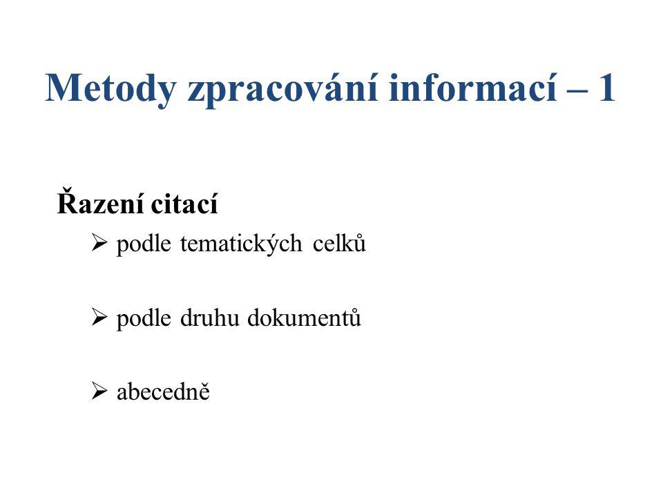 Metody zpracování informací – 1 Řazení citací  podle tematických celků  podle druhu dokumentů  abecedně