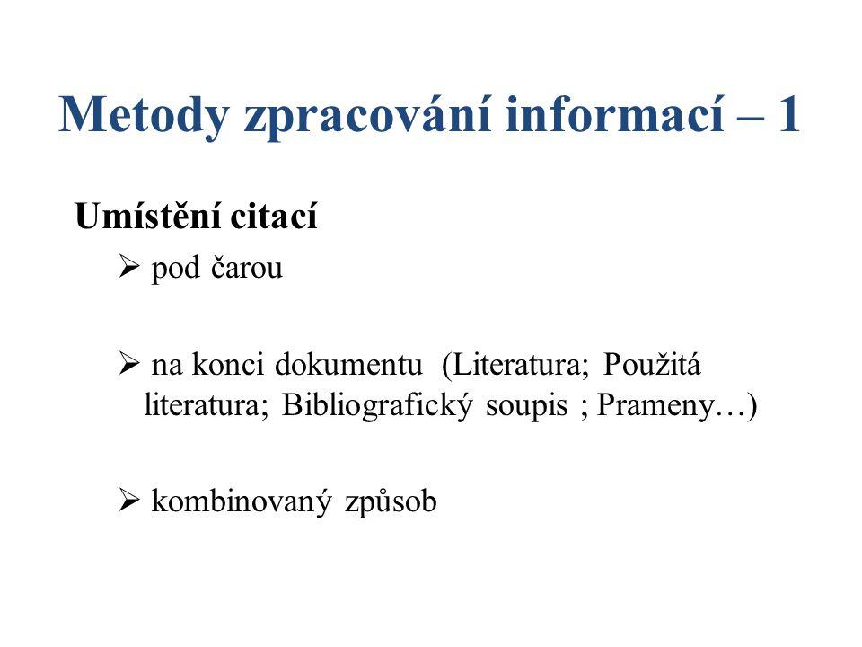 Metody zpracování informací – 1 Umístění citací  pod čarou  na konci dokumentu (Literatura; Použitá literatura; Bibliografický soupis ; Prameny…) 