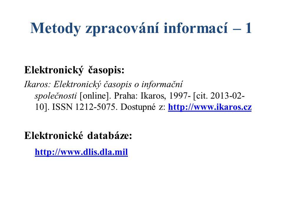 Metody zpracování informací – 1 nakladatelské údaje  co nejsrozumitelnější v knize:John Wiley & Sons v citaci:Wiley  chybí nakladatel [s.n.] = sine nomine, nebo [b.j.] = beze jména  více vydavatelů – uvádí se pouze první Praha: SNTL; Bratislava: Alfa
