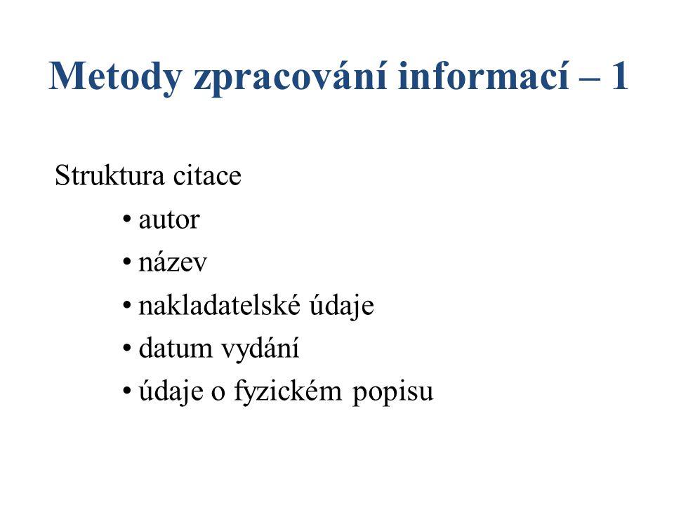 Metody zpracování informací – 1 Struktura citace autor název nakladatelské údaje datum vydání údaje o fyzickém popisu