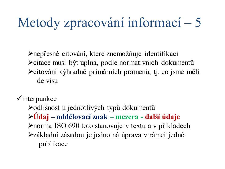  citace musí být úplná, podle normativních dokumentů  citování výhradně primárních pramenů, tj. co jsme měli de visu interpunkce  odlišnost u jedno